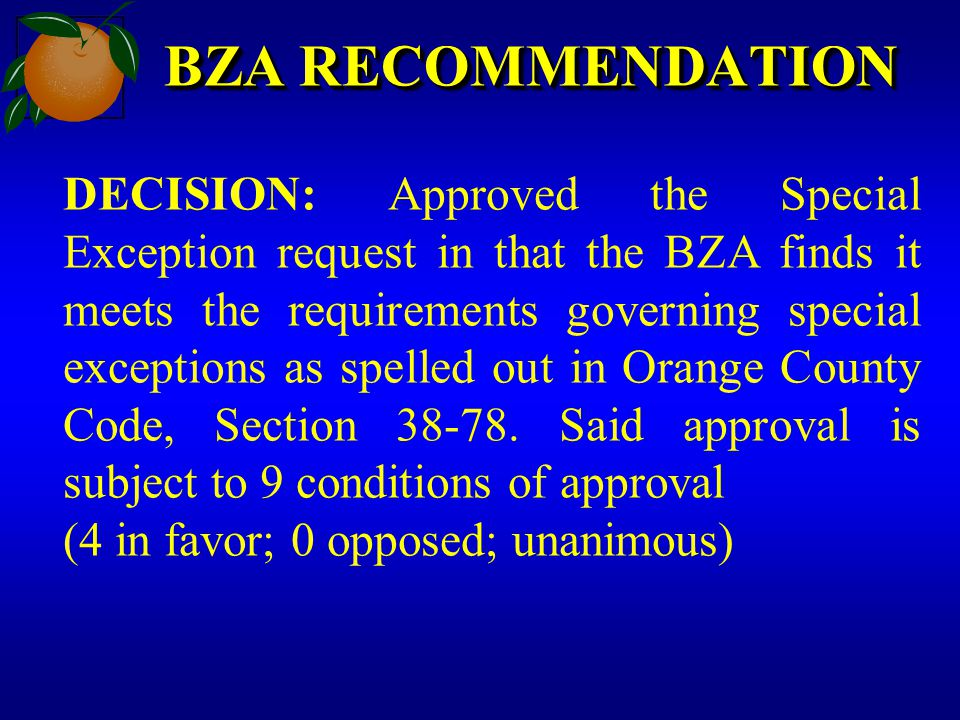 BZA RECOMMENDATION DECISION: Approved the Special Exception request in that the BZA finds it meets the requirements governing special exceptions as spelled out in Orange County Code, Section 38-78.