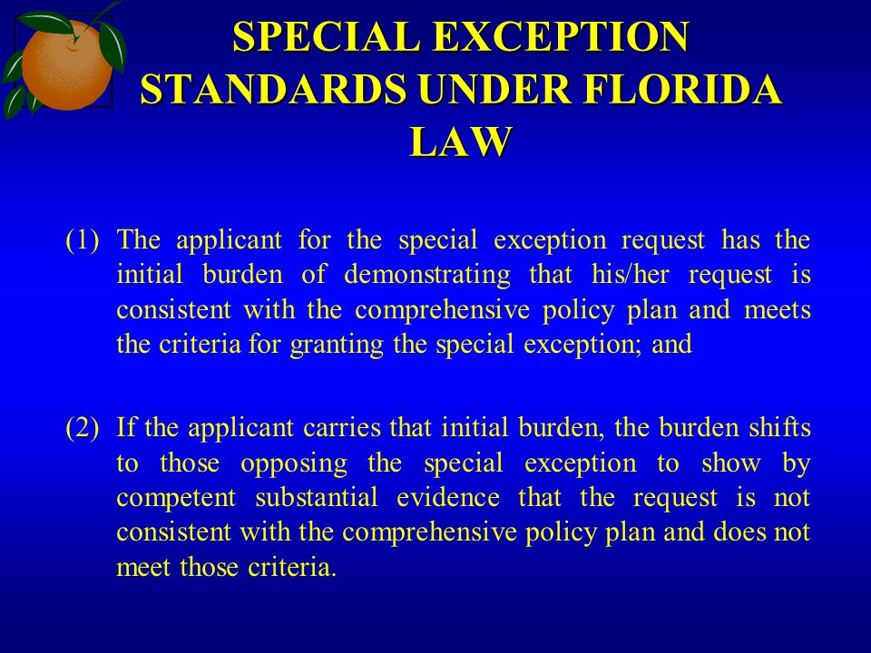 SPECIAL EXCEPTION STANDARDS UNDER FLORIDA LAW (1)The applicant for the special exception request has the initial burden of demonstrating that his/her