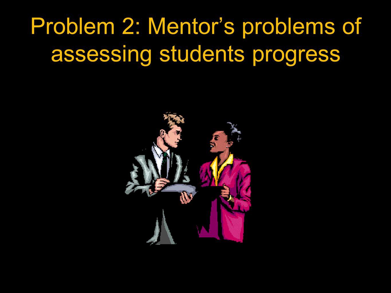 Problem 2: Mentor's problems of assessing students progress