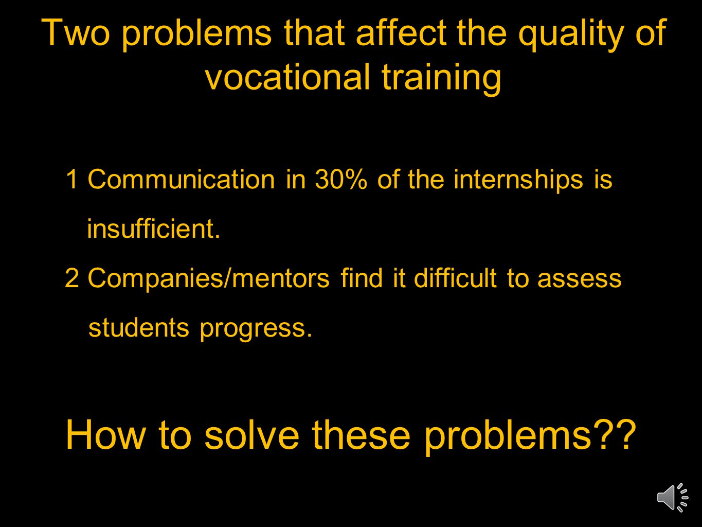 Two problems that affect the quality of vocational training 1 Communication in 30% of the internships is insufficient.