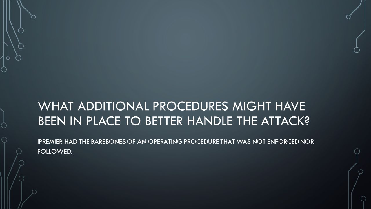 WHAT ADDITIONAL PROCEDURES MIGHT HAVE BEEN IN PLACE TO BETTER HANDLE THE ATTACK.