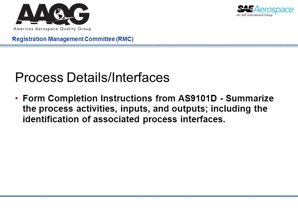 Company Confidential Registration Management Committee (RMC) Process Details/Interfaces Form Completion Instructions from AS9101D - Summarize the process activities, inputs, and outputs; including the identification of associated process interfaces.