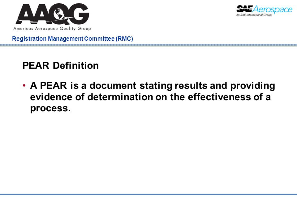 Company Confidential Registration Management Committee (RMC) PEAR Definition A PEAR is a document stating results and providing evidence of determination on the effectiveness of a process.