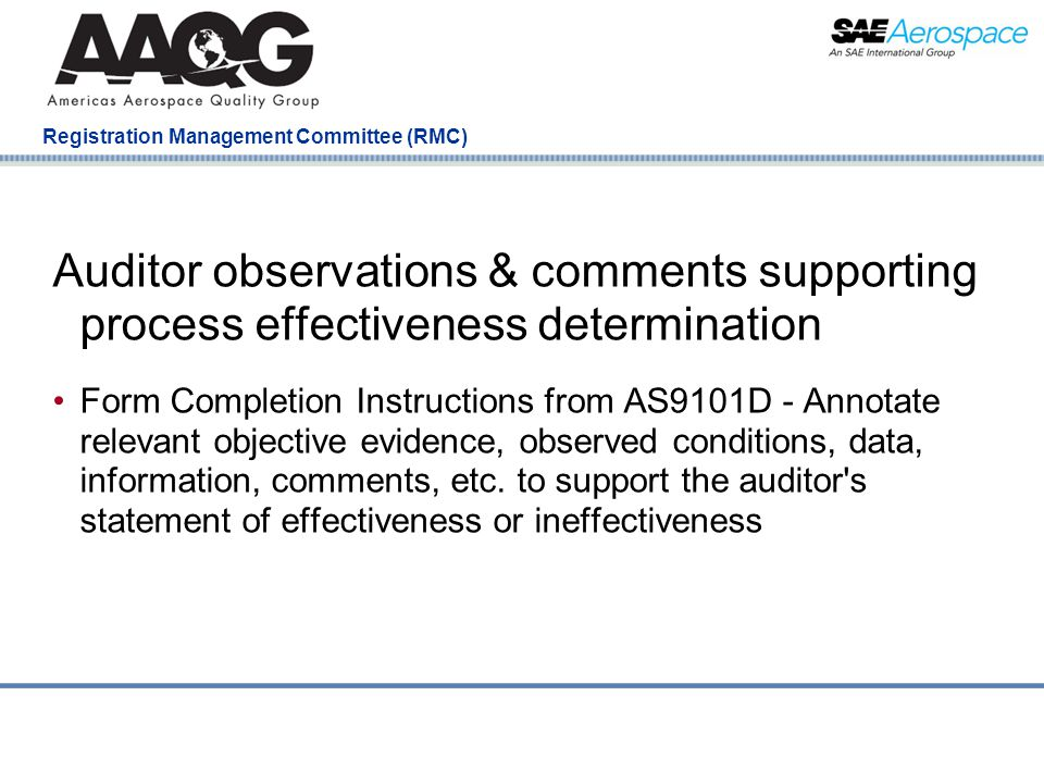 Company Confidential Registration Management Committee (RMC) Auditor observations & comments supporting process effectiveness determination Form Completion Instructions from AS9101D - Annotate relevant objective evidence, observed conditions, data, information, comments, etc.