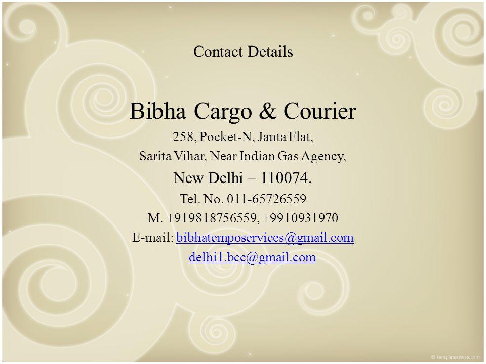 Contact Details Bibha Cargo & Courier 258, Pocket-N, Janta Flat, Sarita Vihar, Near Indian Gas Agency, New Delhi – 110074. Tel. No. 011-65726559 M. +9