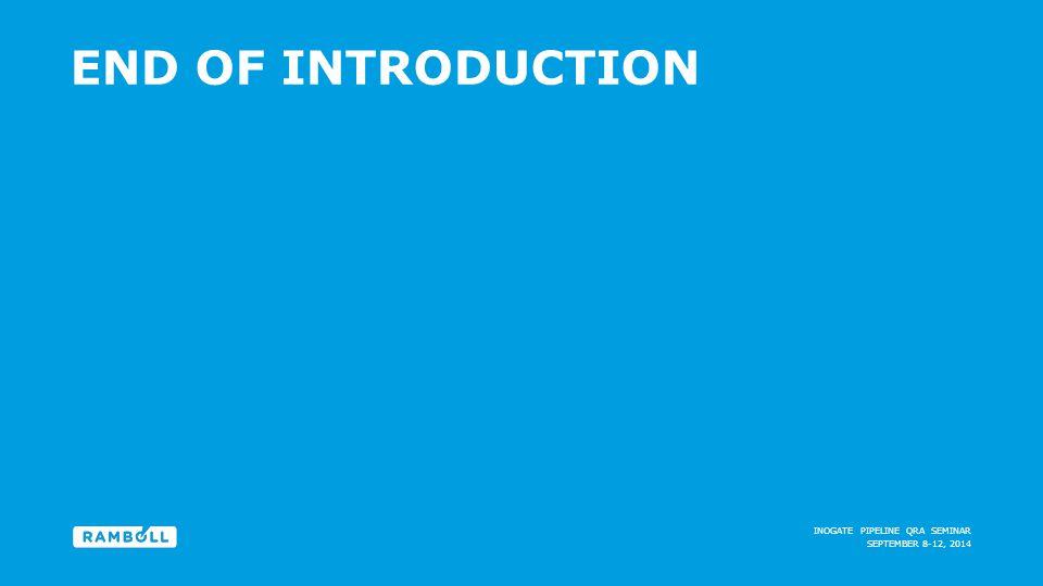 SEPTEMBER 8-12, 2014 INOGATE PIPELINE QRA SEMINAR END OF INTRODUCTION End slide