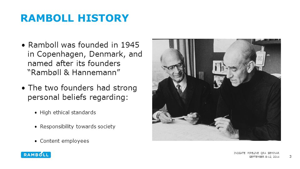"""SEPTEMBER 8-12, 2014 INOGATE PIPELINE QRA SEMINAR RAMBOLL HISTORY Ramboll was founded in 1945 in Copenhagen, Denmark, and named after its founders """"Ra"""