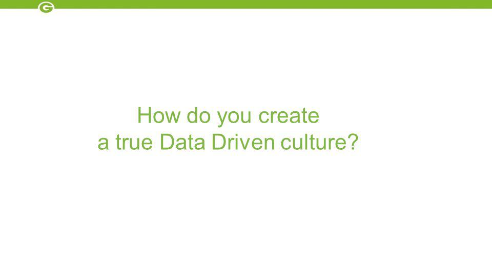 How do you create a true Data Driven culture?