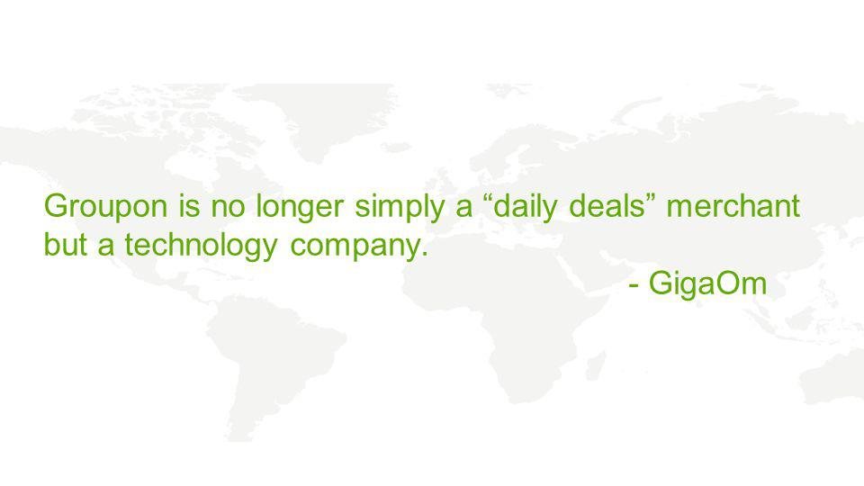 Groupon is no longer simply a daily deals merchant but a technology company. - GigaOm