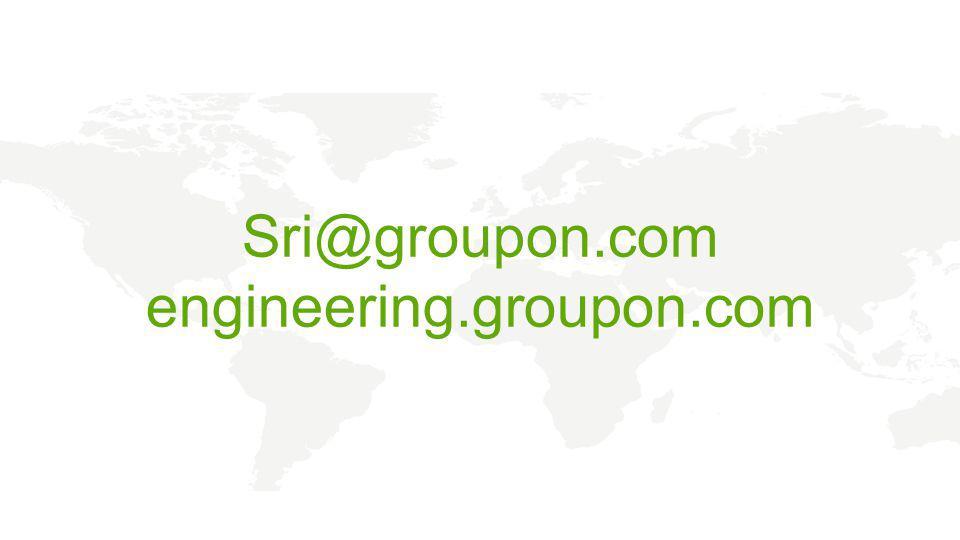 Sri@groupon.com engineering.groupon.com