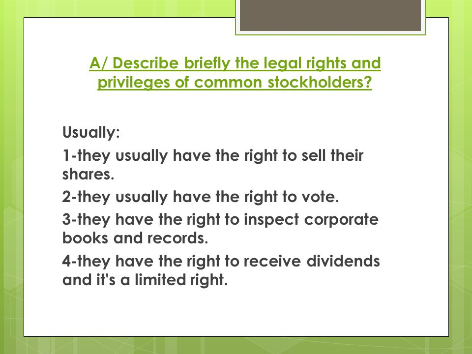 A/ Describe briefly the legal rights and privileges of common stockholders.