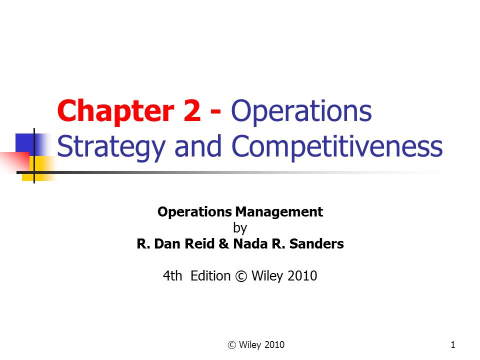 © Wiley 201012 Competitive Priorities- The Edge Four Important Operations Questions: Will you compete on – Cost.