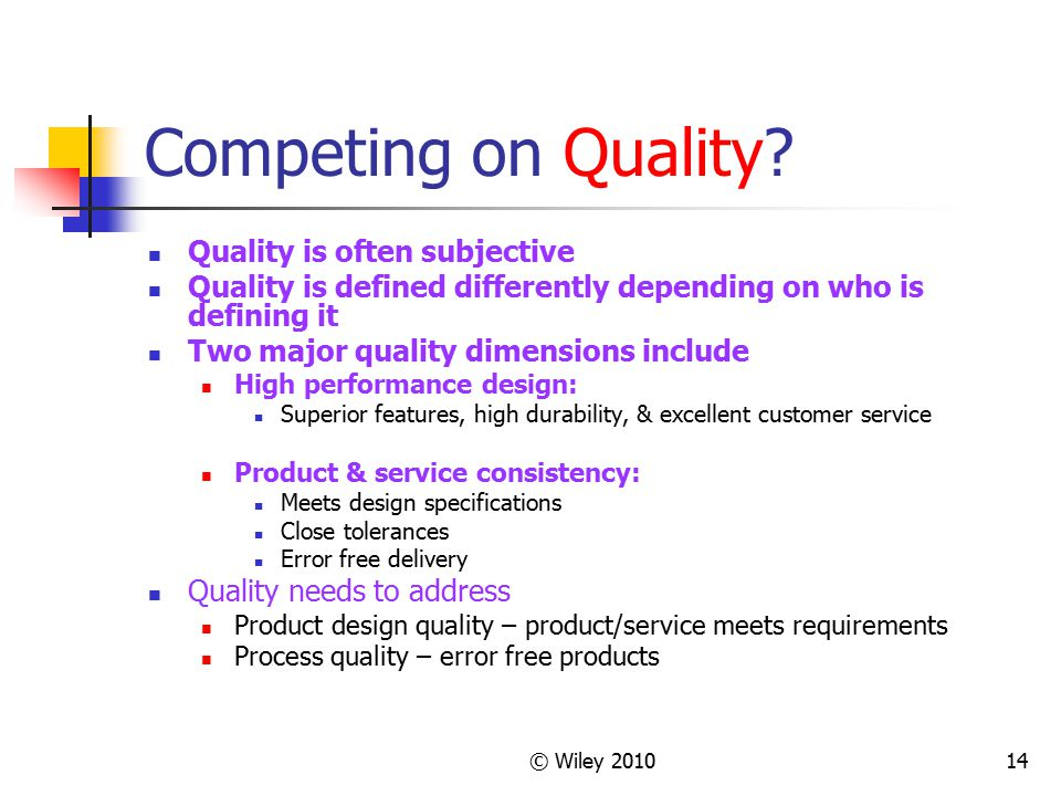 © Wiley 201014 Competing on Quality? Quality is often subjective Quality is defined differently depending on who is defining it Two major quality dime