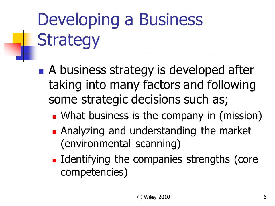 © Wiley 20107 Three Inputs to a Business Strategy