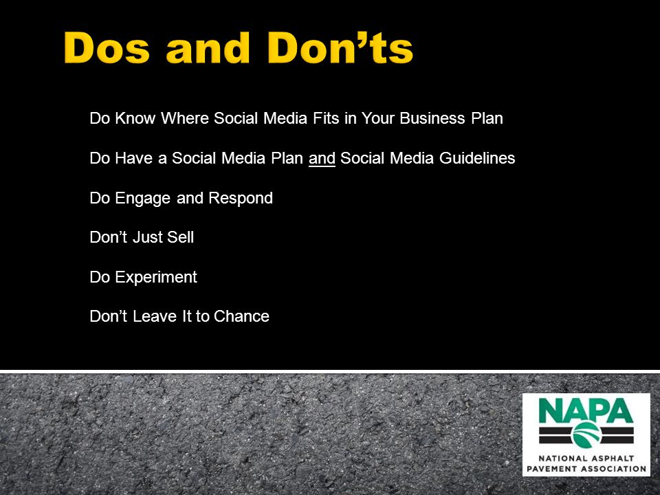 Do Know Where Social Media Fits in Your Business Plan Do Have a Social Media Plan and Social Media Guidelines Do Engage and Respond Don't Just Sell Do