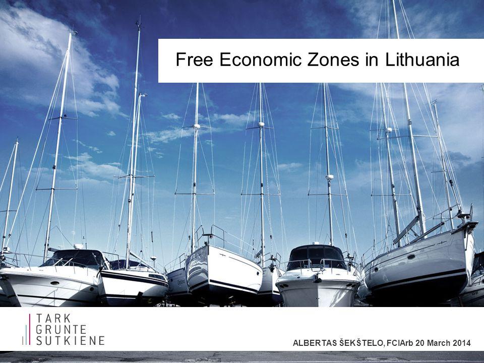 Free Economic Zones in Lithuania ALBERTAS ŠEKŠTELO, FCIArb 20 March 2014