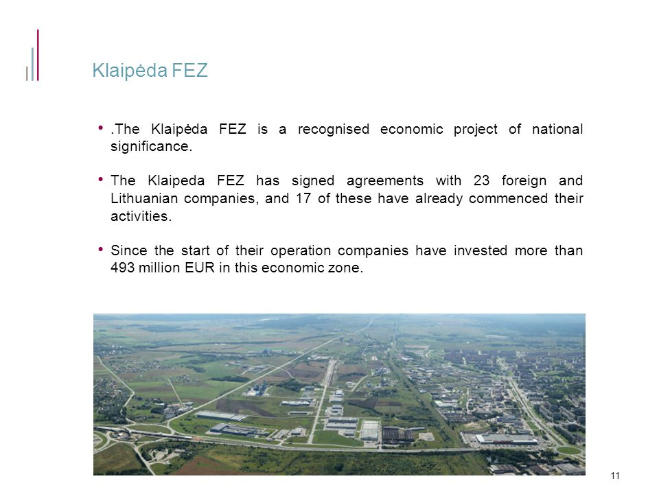 Klaipėda FEZ.The Klaipėda FEZ is a recognised economic project of national significance. The Klaipeda FEZ has signed agreements with 23 foreign and Li