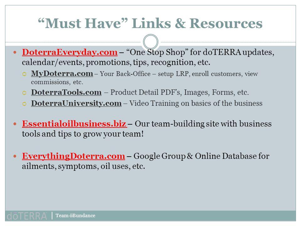 "Team ōBundance ""Must Have"" Links & Resources DoterraEveryday.com – ""One Stop Shop"" for doTERRA updates, calendar/events, promotions, tips, recognition"