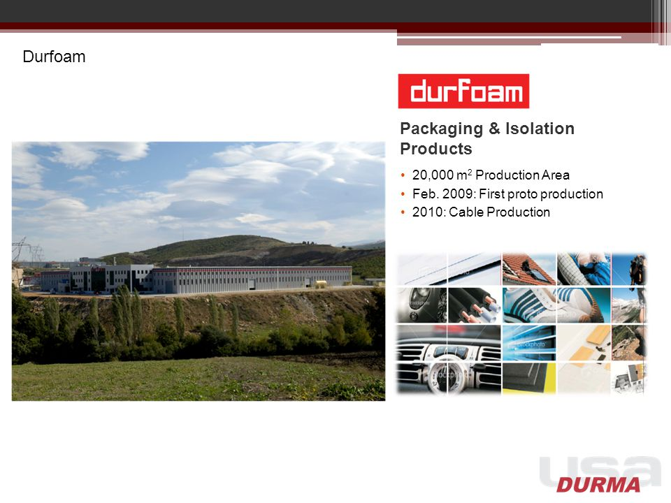Durfoam Packaging & Isolation Products 20,000 m 2 Production Area Feb.