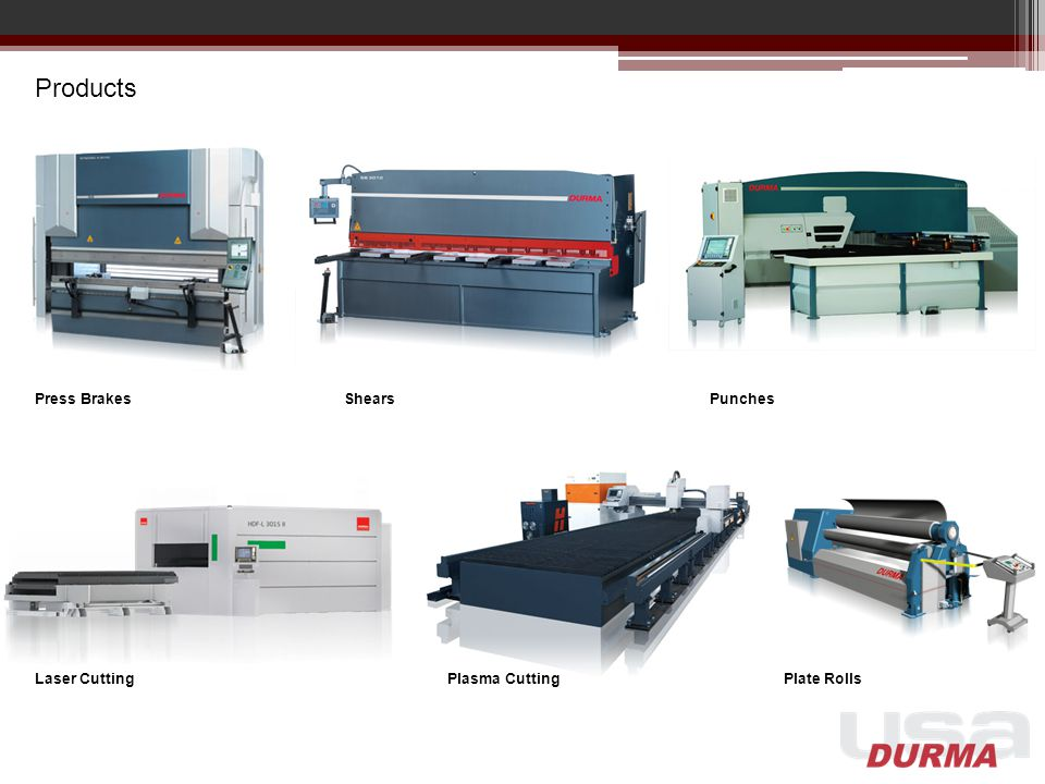 Products Press BrakesShearsPunches Laser CuttingPlasma CuttingPlate Rolls