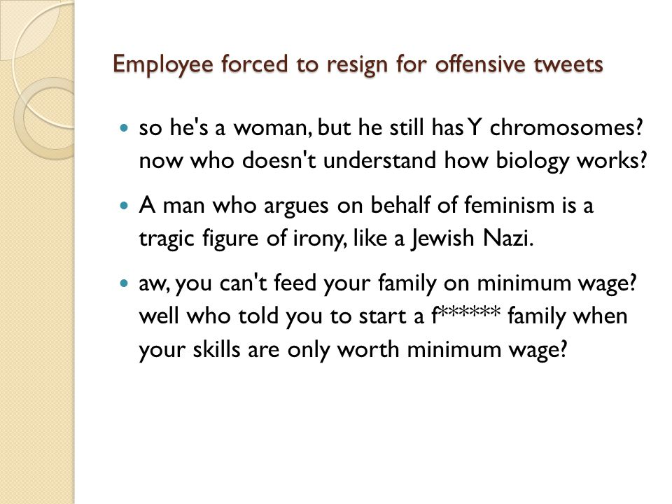 Employee forced to resign for offensive tweets so he's a woman, but he still has Y chromosomes? now who doesn't understand how biology works? A man wh