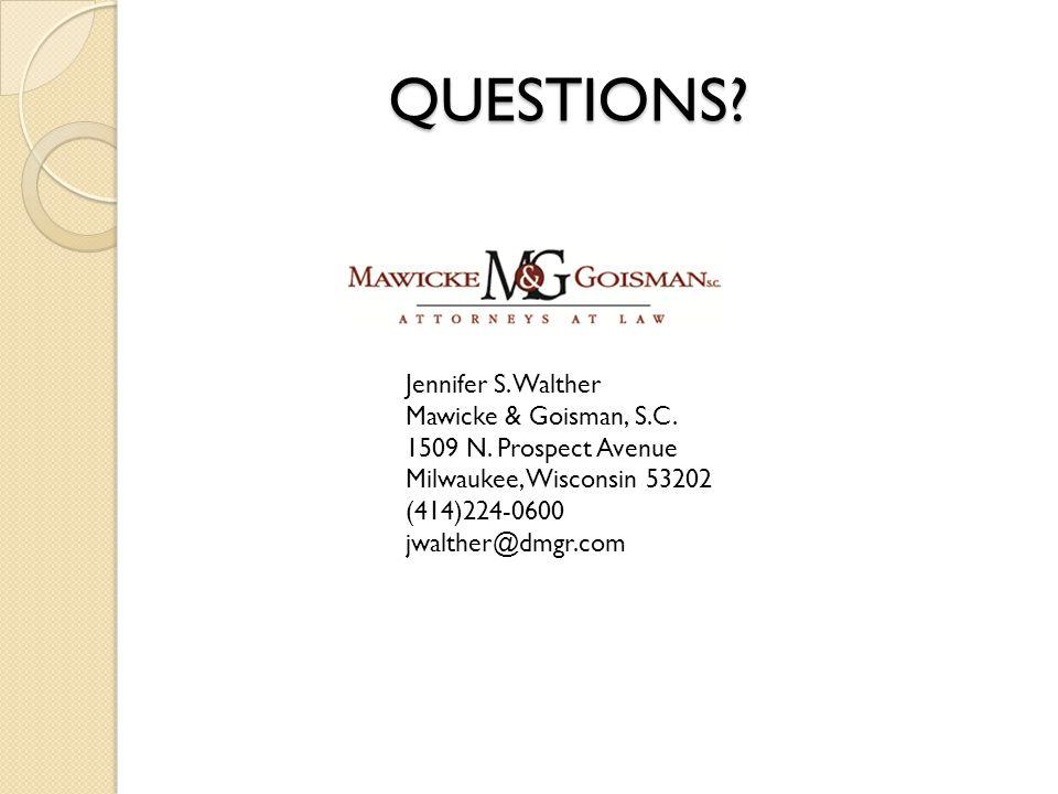 QUESTIONS. Jennifer S. Walther Mawicke & Goisman, S.C.