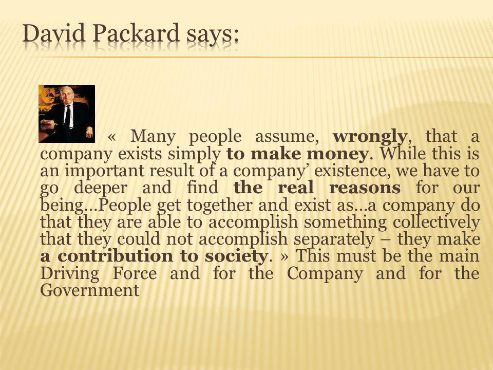 « Many people assume, wrongly, that a company exists simply to make money.