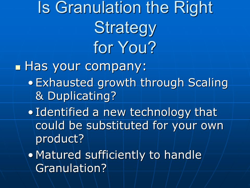 Is Granulation the Right Strategy for You.