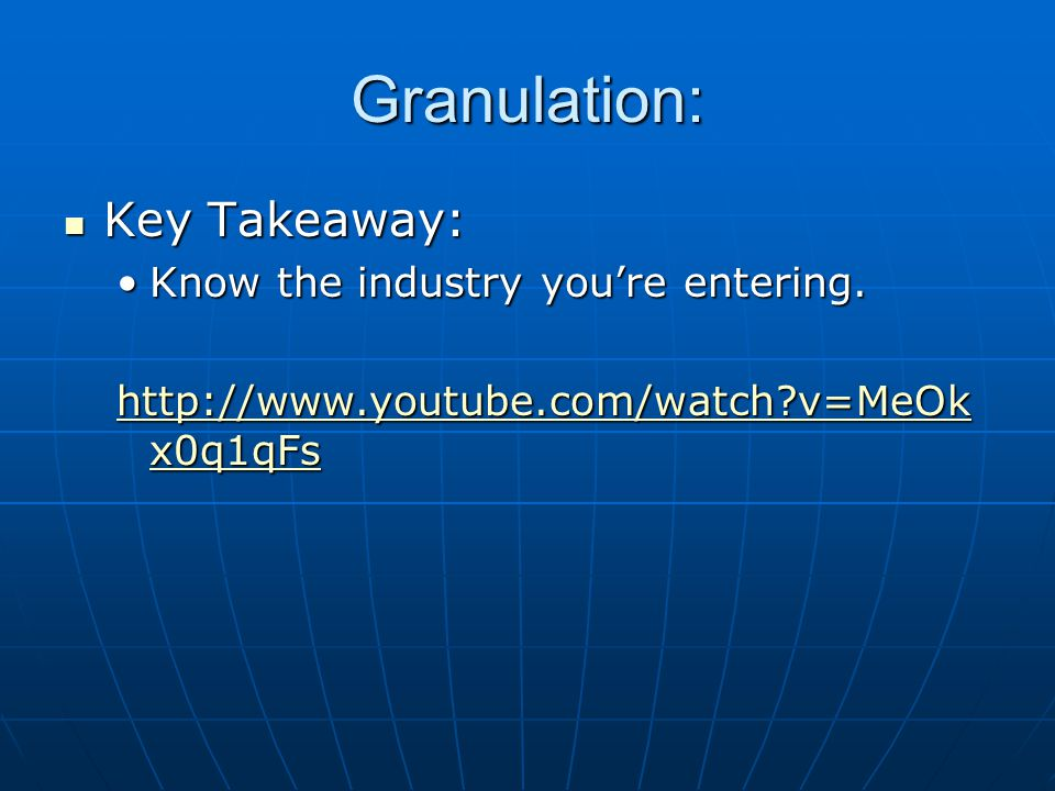 Granulation: Key Takeaway: Key Takeaway: Know the industry you're entering.Know the industry you're entering.