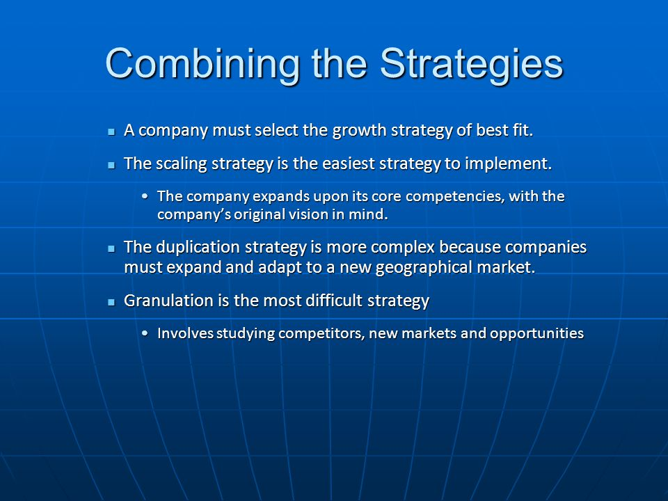Combining the Strategies A company must select the growth strategy of best fit.