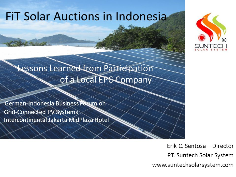 FiT Solar Auctions in Indonesia Lessons Learned from Participation of a Local EPC Company German-Indonesia Business Forum on Grid-Connected PV Systems Intercontinental Jakarta MidPlaza Hotel Erik C.