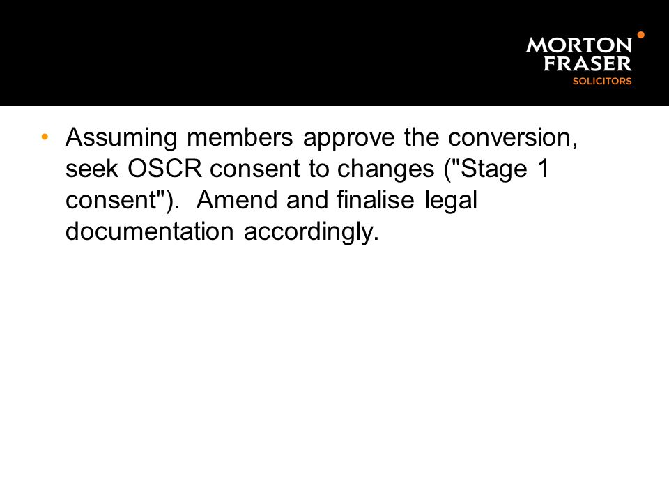Assuming members approve the conversion, seek OSCR consent to changes (
