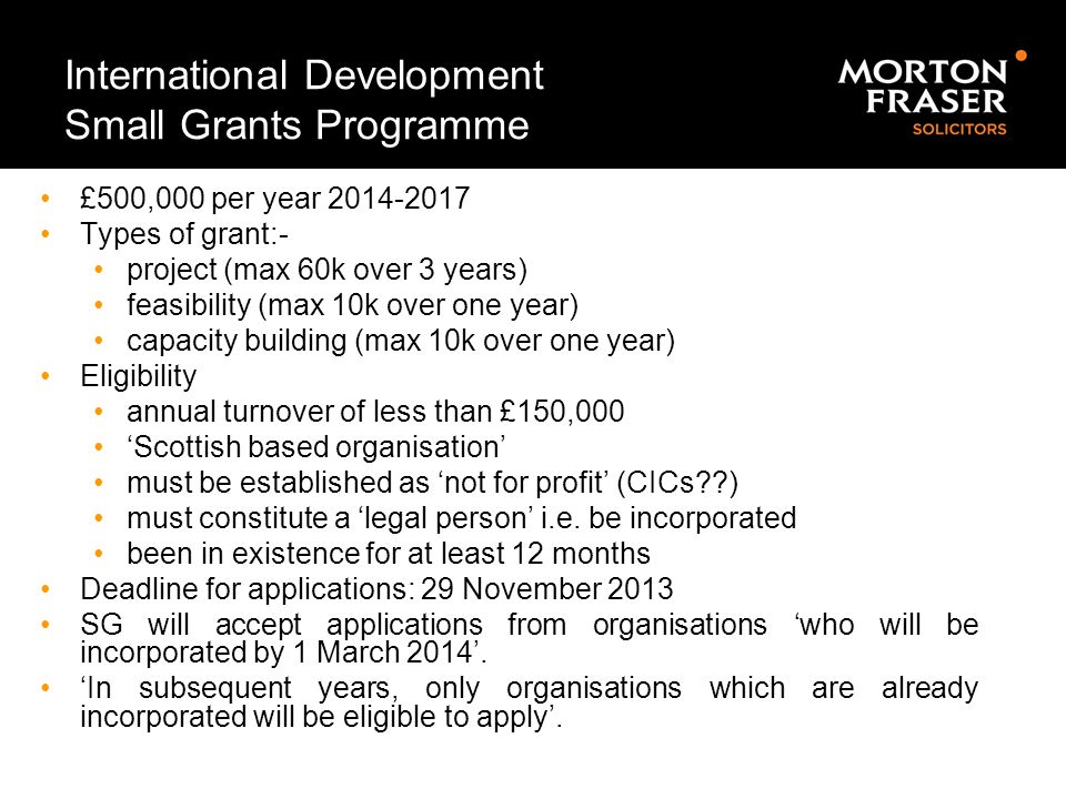 International Development Small Grants Programme £500,000 per year 2014-2017 Types of grant:- project (max 60k over 3 years) feasibility (max 10k over