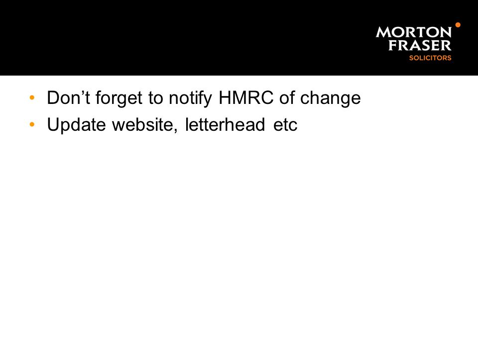 Don't forget to notify HMRC of change Update website, letterhead etc