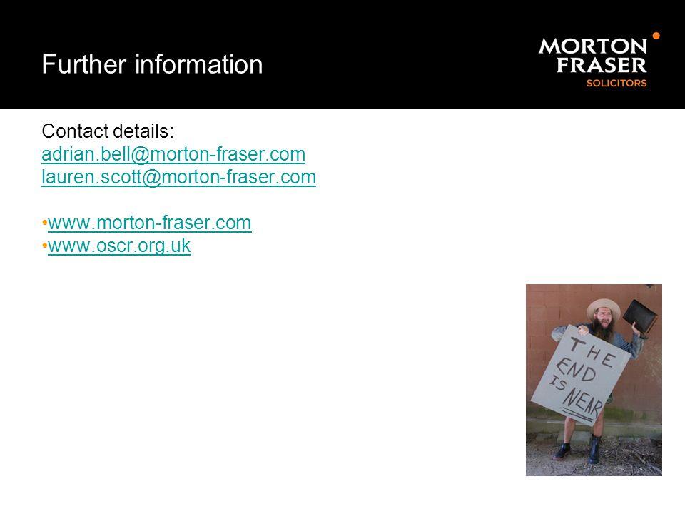 Further information Contact details: adrian.bell@morton-fraser.com lauren.scott@morton-fraser.com www.morton-fraser.com www.oscr.org.uk