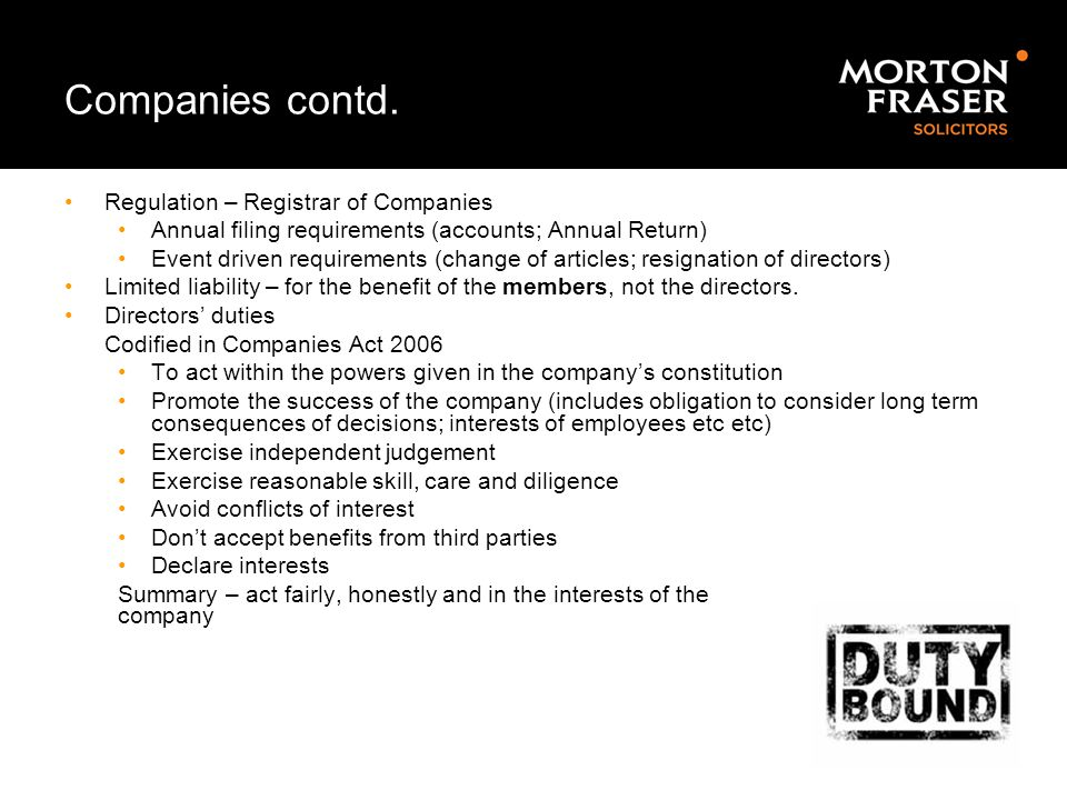 Companies contd. Regulation – Registrar of Companies Annual filing requirements (accounts; Annual Return) Event driven requirements (change of article