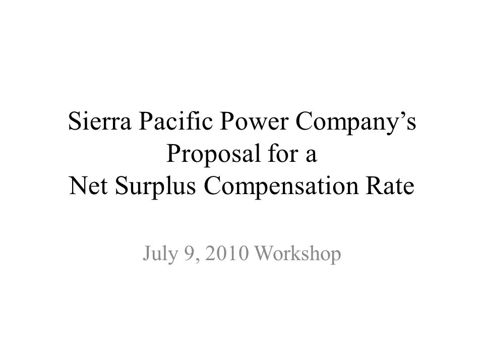 Sierra Pacific Power Company's Proposal for a Net Surplus Compensation Rate July 9, 2010 Workshop