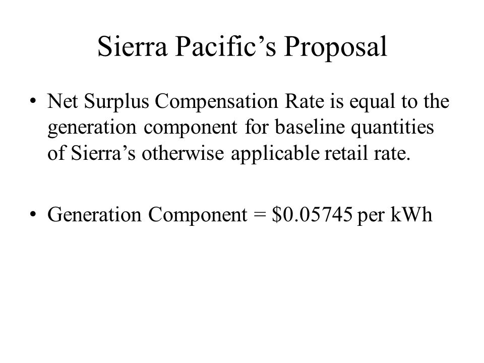 Sierra Pacific's Proposal Net Surplus Compensation Rate is equal to the generation component for baseline quantities of Sierra's otherwise applicable retail rate.