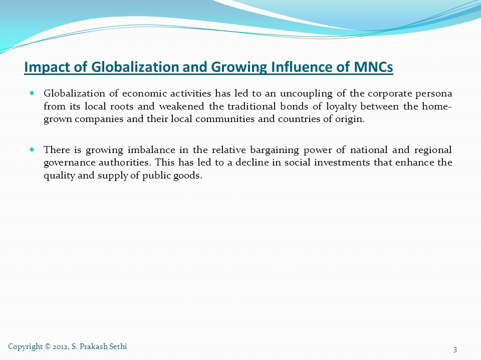 Impact of Globalization and Growing Influence of MNCs continued… Globalization has facilitated a vast shift in economic activity among various regions and countries.