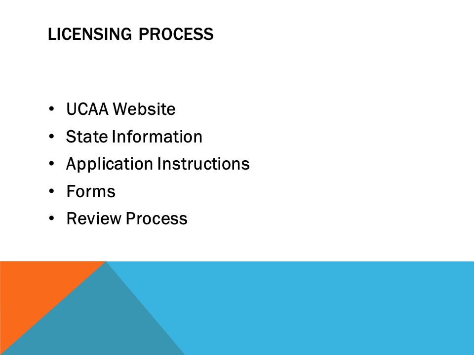 LICENSING PROCESS UCAA Website State Information Application Instructions Forms Review Process