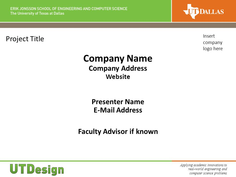 Applying academic innovations to real–world engineering and computer science problems Project Title Company Name Company Address Website Presenter Name E-Mail Address Faculty Advisor if known Insert company logo here