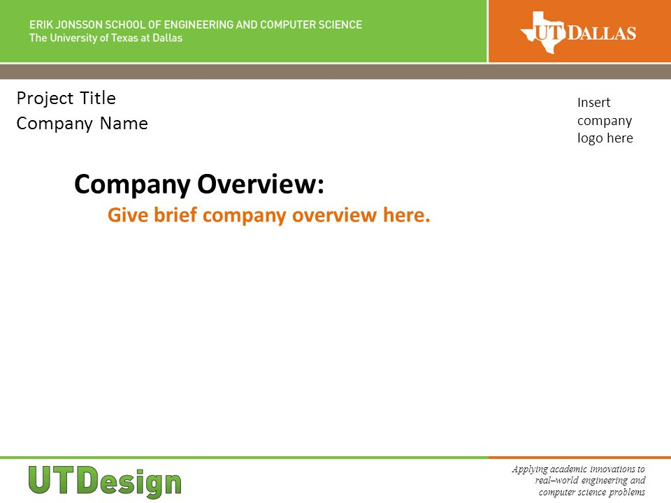 Applying academic innovations to real–world engineering and computer science problems Project Title Company Name Company Overview: Give brief company overview here.