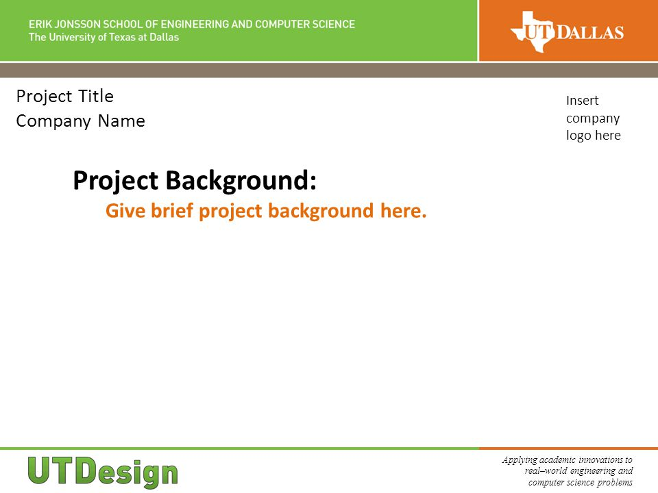 Applying academic innovations to real–world engineering and computer science problems Project Title Company Name Project Background: Give brief project background here.