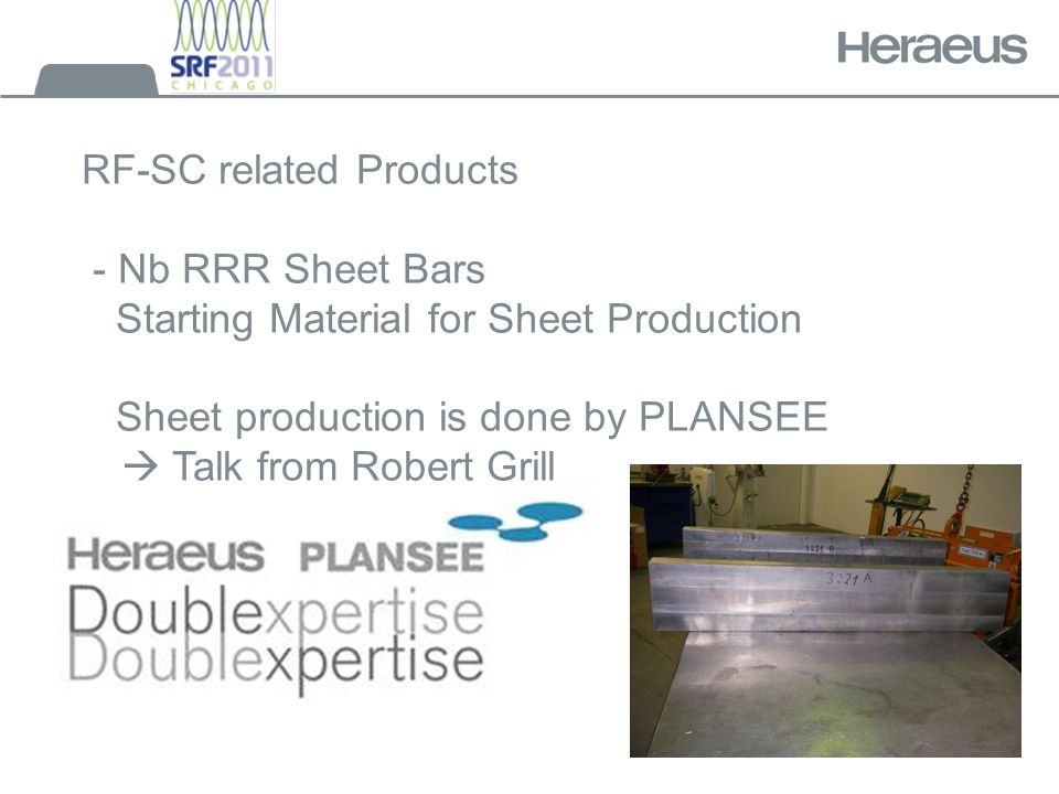 RF-SC related Products - Nb RRR Sheet Bars Starting Material for Sheet Production Sheet production is done by PLANSEE  Talk from Robert Grill