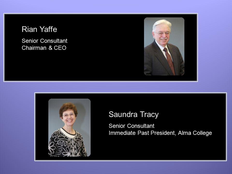 Rian Yaffe Senior Consultant Chairman & CEO Saundra Tracy Senior Consultant Immediate Past President, Alma College
