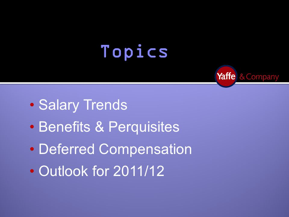 Salary Trends Benefits & Perquisites Deferred Compensation Outlook for 2011/12