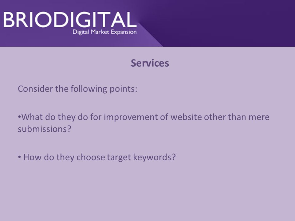 Services Consider the following points: What do they do for improvement of website other than mere submissions.