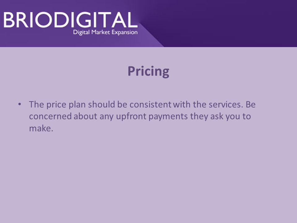 Pricing The price plan should be consistent with the services.