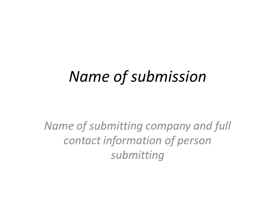 Name of submission Name of submitting company and full contact information of person submitting