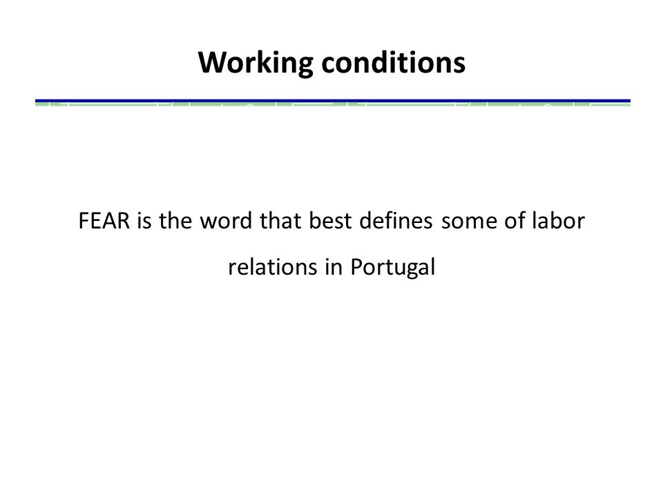 Working conditions FEAR is the word that best defines some of labor relations in Portugal